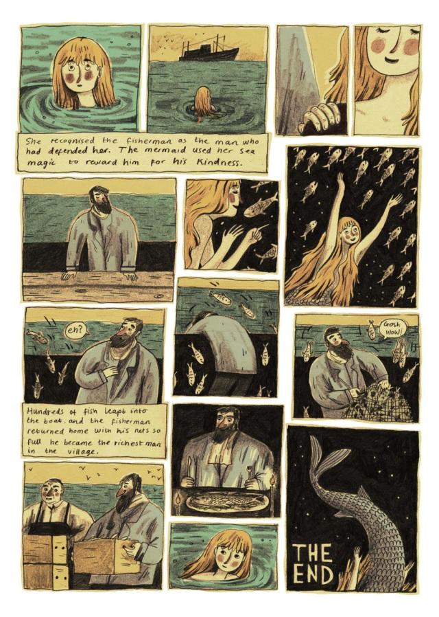 """""""Ela reconheceu o pescador como o homem que a defendera. A sereia usou sua magia do mar para recompensá-lo por sua gentileza. -Hã? Centenas de peixes pularam para dentro do barco e o pescador retornou pra casa com suas redes tão cheias que ele se tornou o homem mais rico do vilarejo. Fim"""""""
